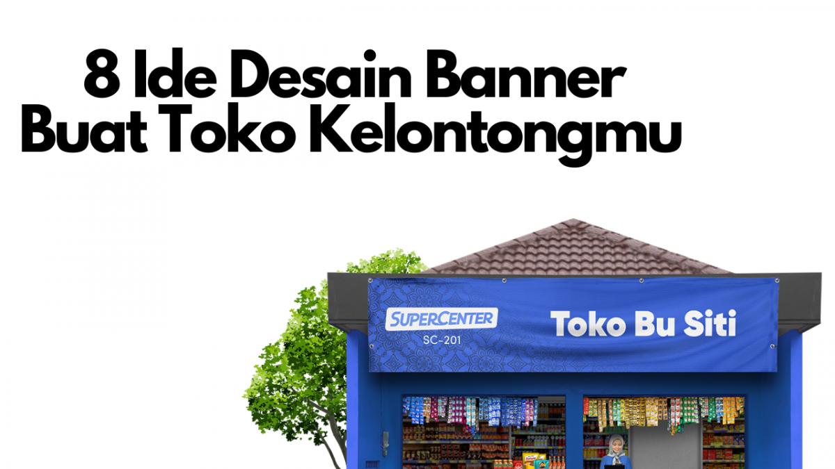 8 Ide Desain Banner Agar Toko Kelontongmu Makin Dilirik Pelanggan!