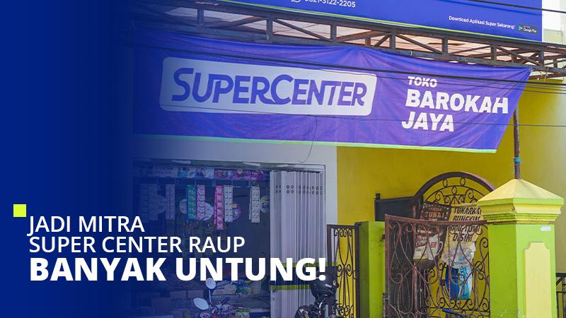 Jadi Mitra Super Center Raup Banyak Untung!