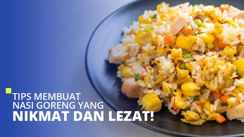Tips Membuat Nasi Goreng yang Nikmat dan Lezat