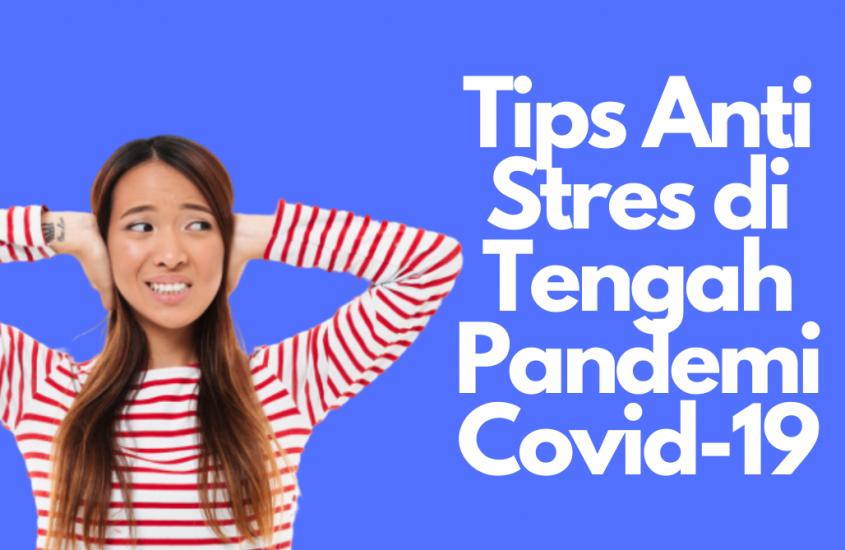 Tips Anti Stres di Tengah Pandemi Covid-19