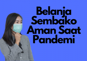 Tips Belanja Sembako Aman Saat Pandemi