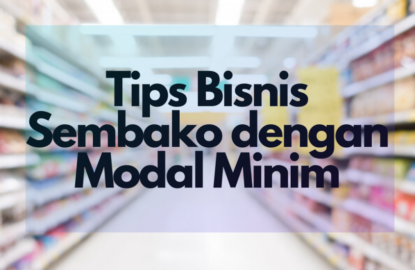 Tips Berbisnis Sembako dengan Modal Minim. Super Mudah!