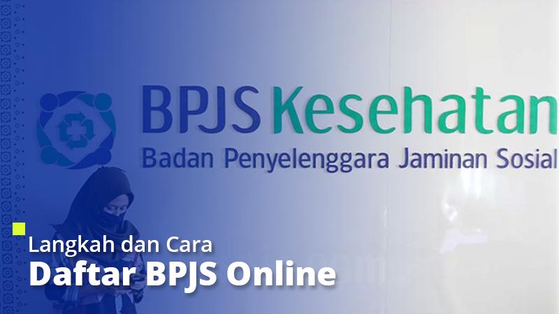 Langkah dan Cara Daftar BPJS Kesehatan Online