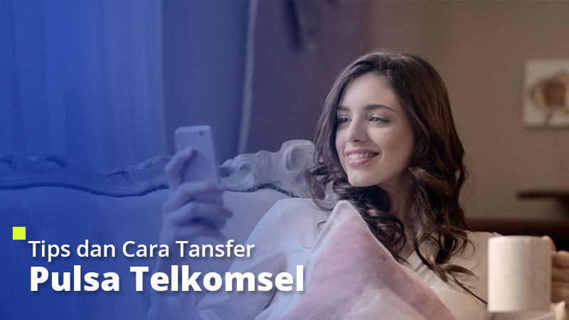 Tips dan Cara Transfer Pulsa Telkomsel