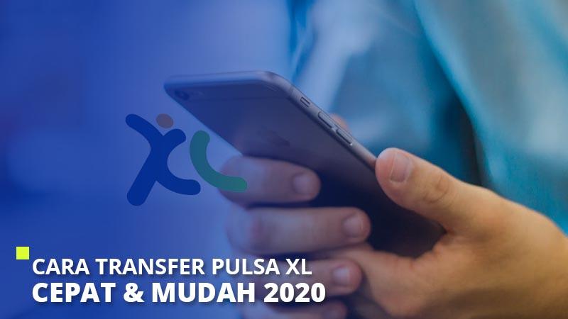 Cara Transfer Pulsa XL Cepat & Mudah 2021
