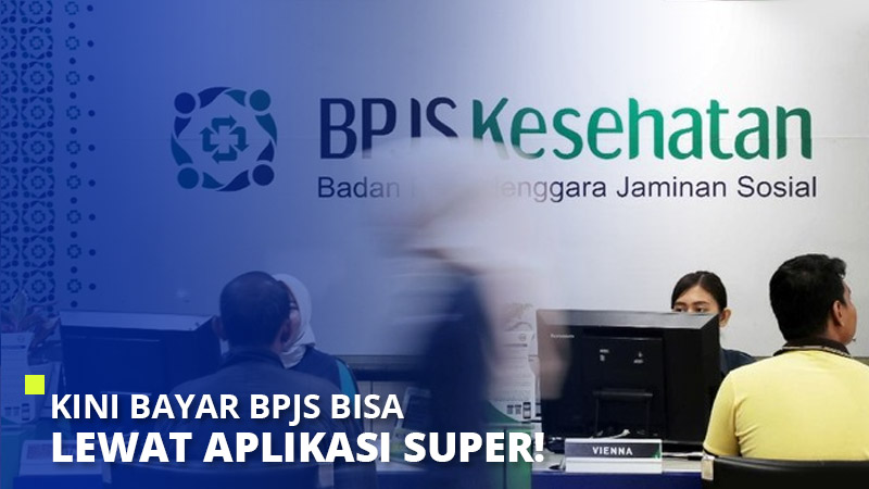 Kini Bayar BPJS Bisa Lewat Aplikasi Super!