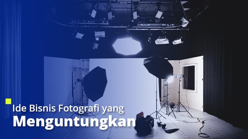 Ide Bisnis Fotografi yang Menguntungkan