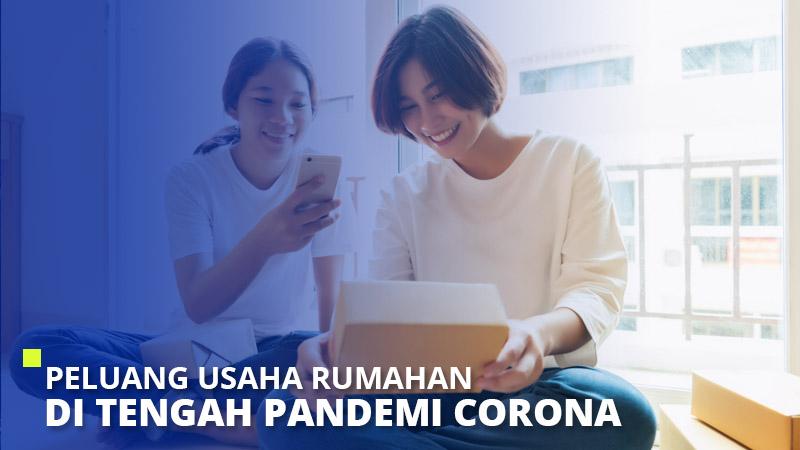 Peluang Usaha Rumahan di Tengah Pandemi Corona