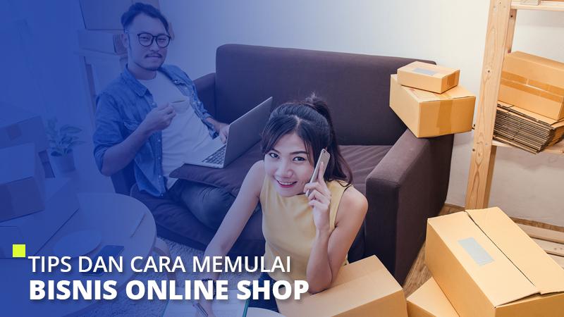 Tips dan Cara Memulai Bisnis Online Shop