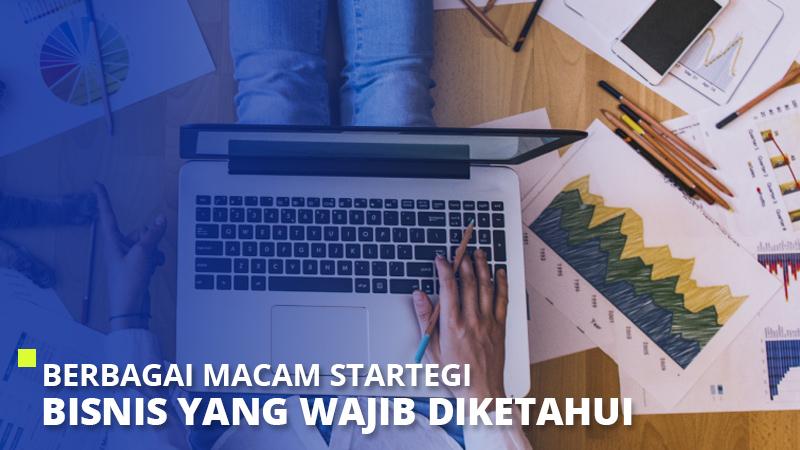 Berbagai Macam Strategi Bisnis yang Wajib Diketahui