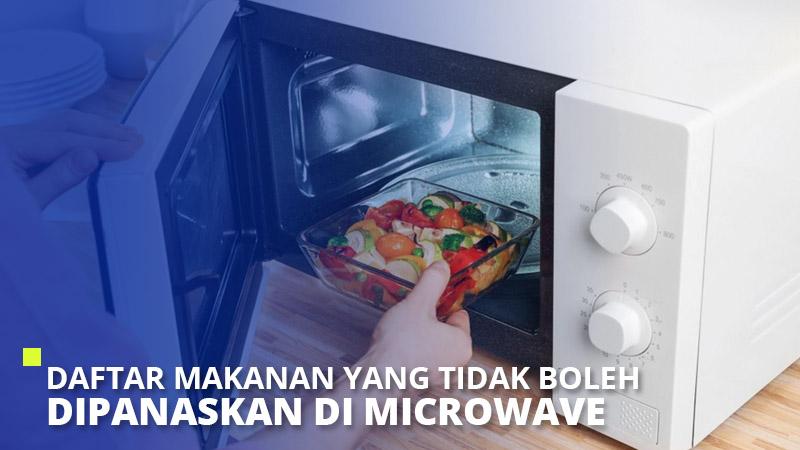 Daftar Makanan yang Tidak Boleh Dipanaskan di Microwave