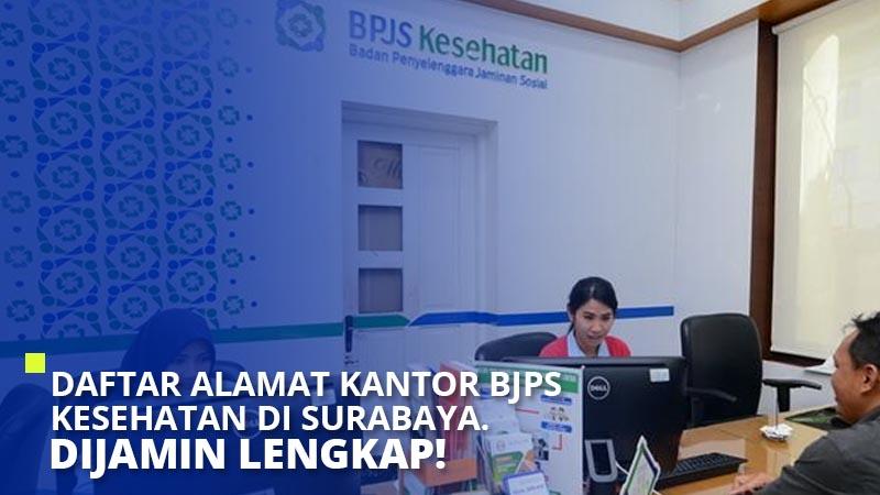 Daftar Alamat Kantor BPJS Kesehatan di Surabaya. Dijamin Lengkap!