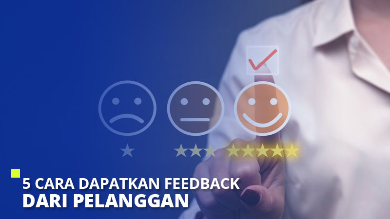 5 Cara Dapatkan Feedback dari Pelanggan