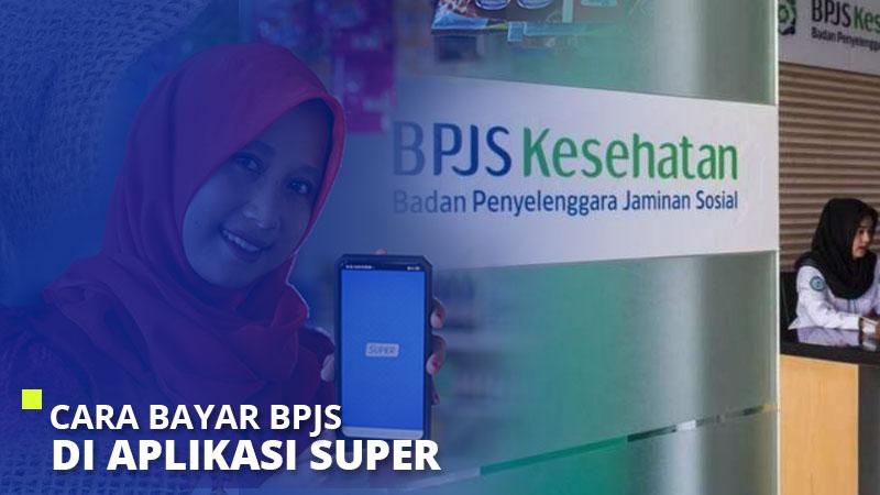 Cara bayar BPJS di Aplikasi Super