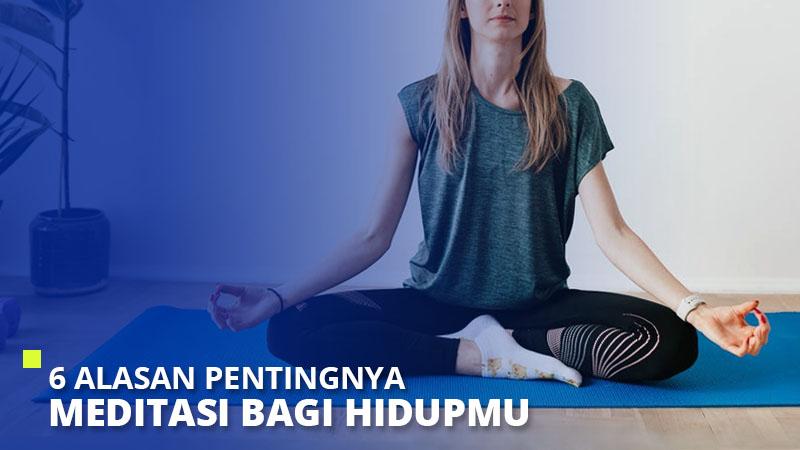 6 Alasan Pentingnya Meditasi Bagi Hidupmu
