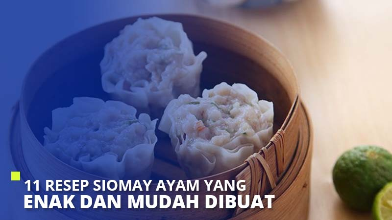 11 Resep Siomay Ayam Yang Enak, Mudah & Praktis