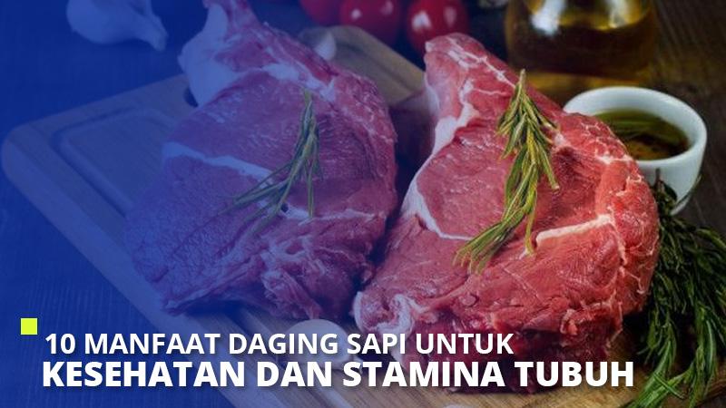 10 Manfaat Daging Sapi untuk Kesehatan dan Stamina Tubuh
