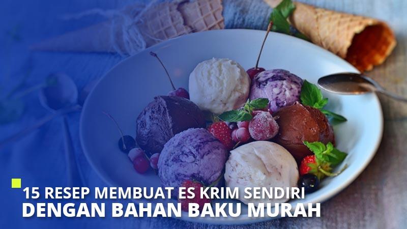 15 Resep Membuat Es Krim Sendiri dengan Bahan Baku Murah