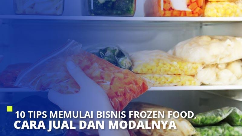 10 Tips Memulai Bisnis Frozen Food, Cara Jual dan Modalnya