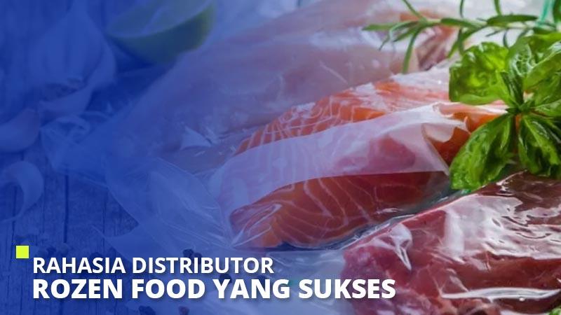 Rahasia Distributor Frozen Food yang Sukses