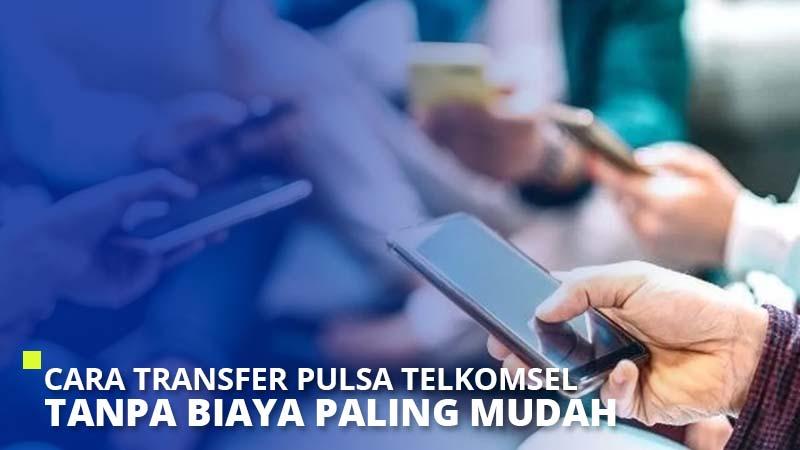 Cara Transfer Pulsa Telkomsel Tanpa Biaya Paling Mudah