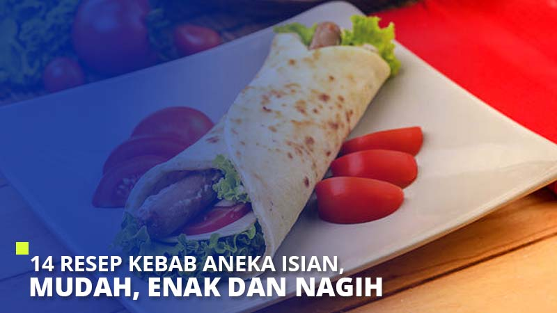 14 Resep Kebab Aneka Isian, Mudah, Enak dan Nagih