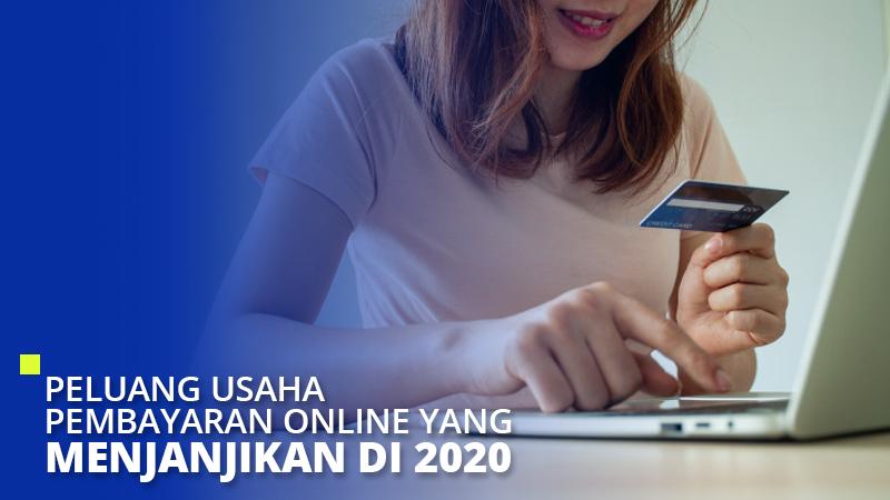 Peluang Usaha Pembayaran Online Yang Menjanjikan di 2020