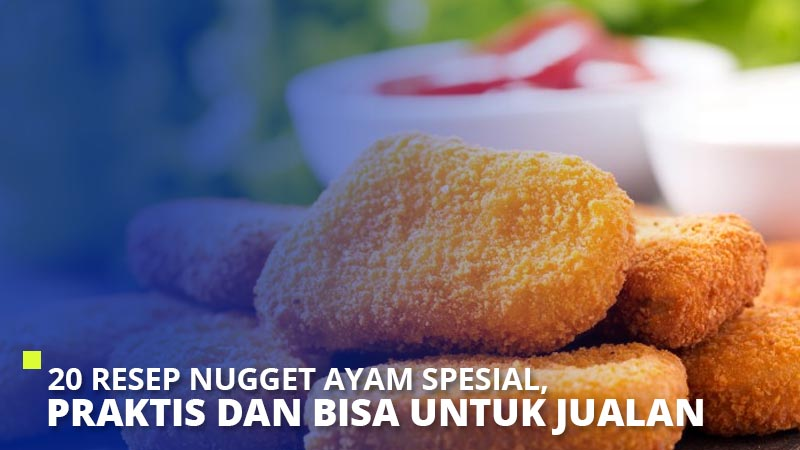 20 Resep Nugget Ayam Spesial, Praktis dan Bisa untuk Jualan