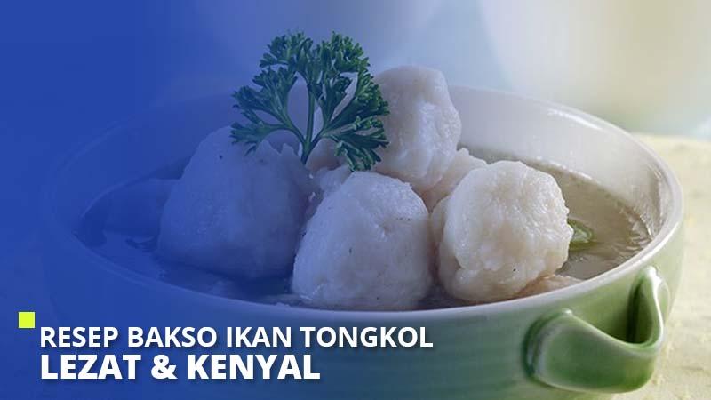 Resep Bakso Ikan Tongkol Lezat & Kenyal