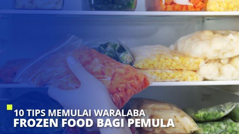 10 Tips Memulai Waralaba Frozen Food Bagi Pemula