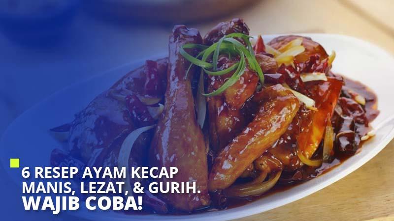 6 Resep Ayam Kecap Manis, Lezat, & Gurih. Wajib Coba!