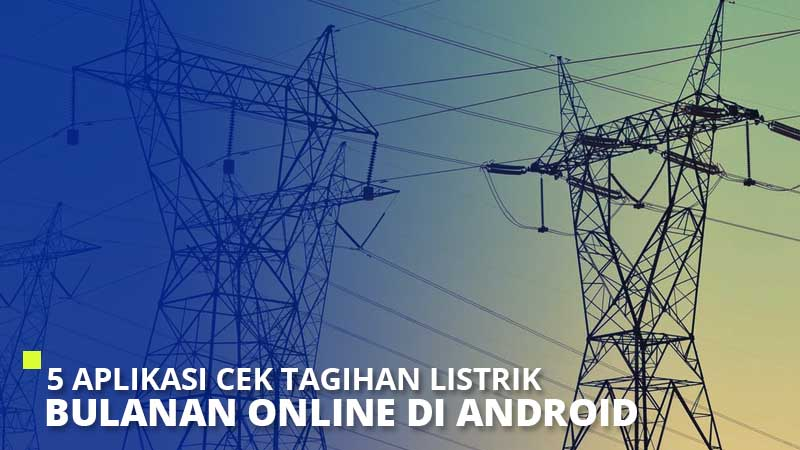 5 Aplikasi Cek Tagihan Listrik Bulanan Online di Android