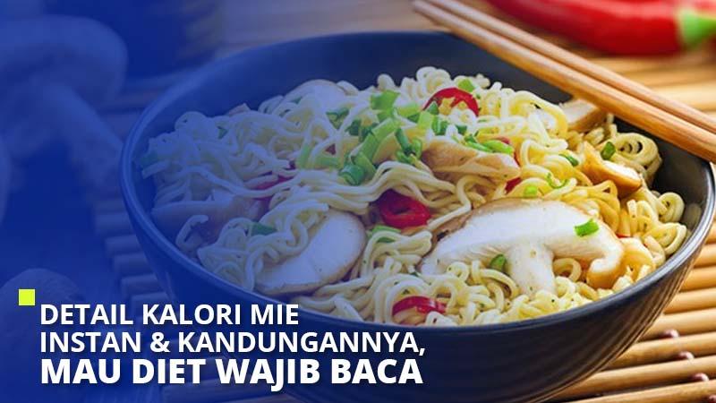 Detail Kalori Mie Instan & Kandungannya, Mau Diet Wajib Baca