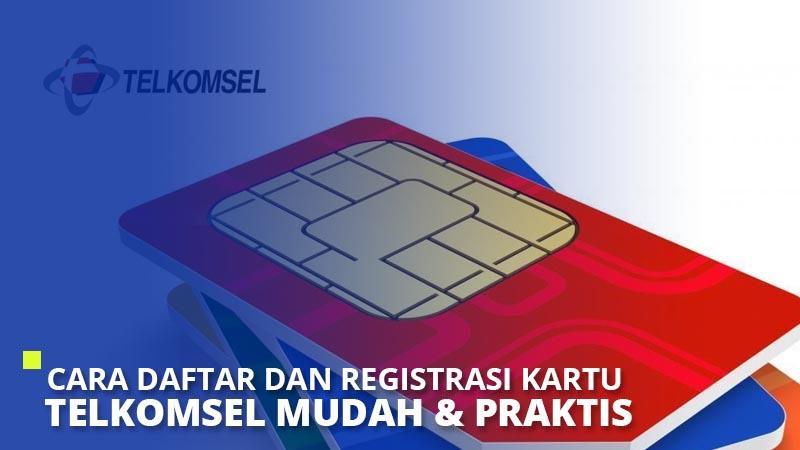 Cara Daftar dan Registrasi Kartu Telkomsel Mudah & Praktis