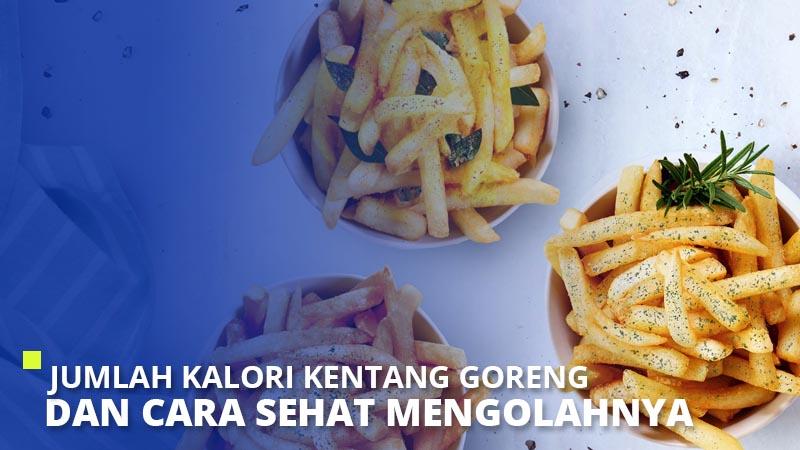 Jumlah Kalori Kentang Goreng dan Cara Sehat Mengolahnya