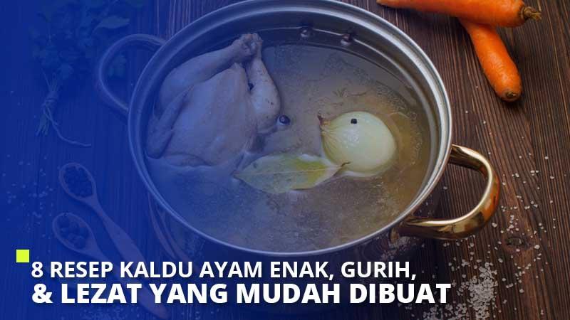 8 Resep Kaldu Ayam Enak, Gurih, & Lezat yang Mudah Dibuat