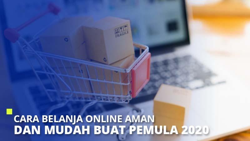 Cara Belanja Online Aman dan Mudah Buat Pemula 2020
