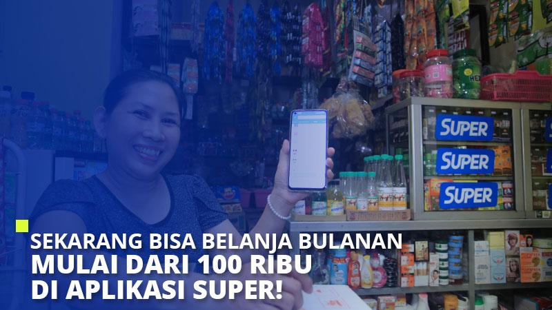 Sekarang Bisa Belanja Bulanan Mulai Dari 100 Ribu di Aplikasi Super!