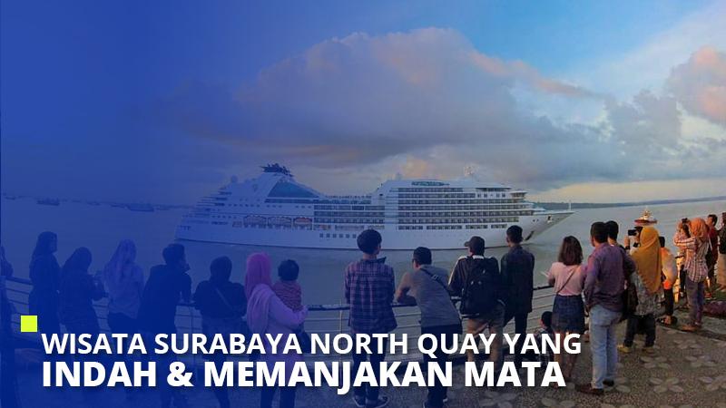 Wisata Surabaya North Quay yang Indah & Memanjakan Mata