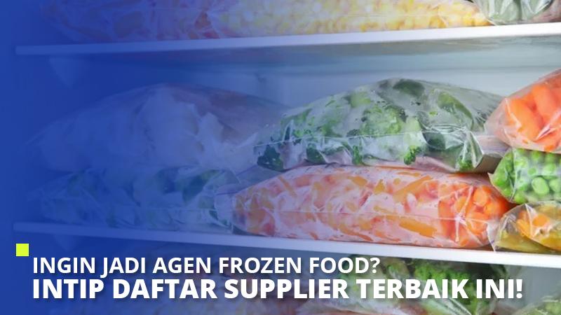 Ingin Jadi Agen Frozen Food? Intip Daftar Supplier Terbaik Ini!