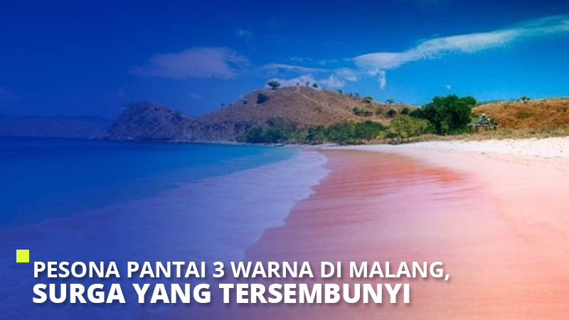 Pesona Pantai 3 Warna di Malang, Surga yang Tersembunyi