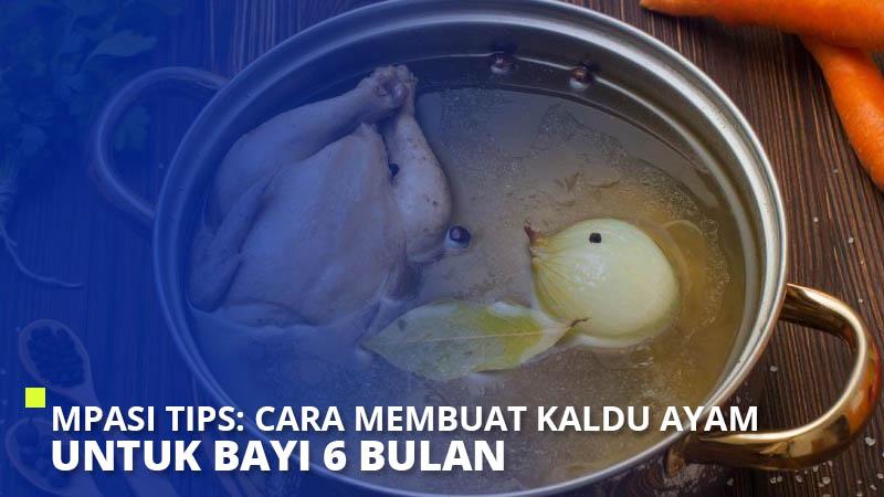 MPASI Tips: Cara Membuat Kaldu Ayam Untuk Bayi 6 Bulan