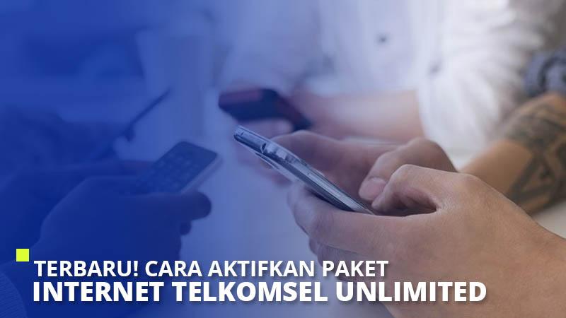 Terbaru! Cara Aktifkan Paket Internet Telkomsel Unlimited 2021
