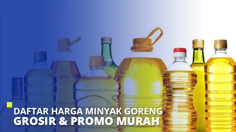 Daftar Harga Minyak Goreng Grosir & Promo Murah 2021