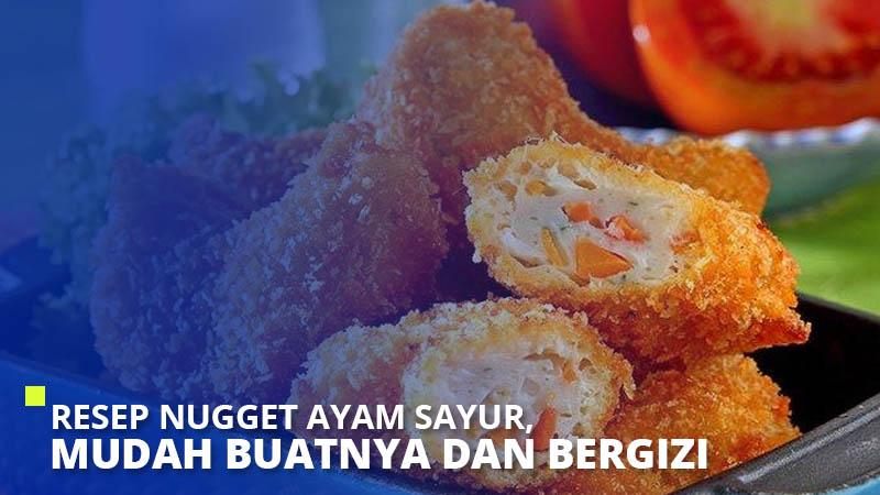 Resep Nugget Ayam Sayur, Mudah Buatnya dan Bergizi