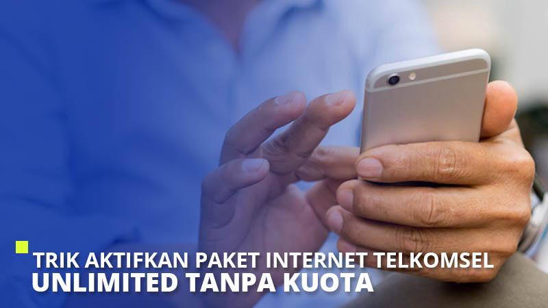 Trik Aktifkan Paket Internet Telkomsel Unlimited Tanpa Kuota