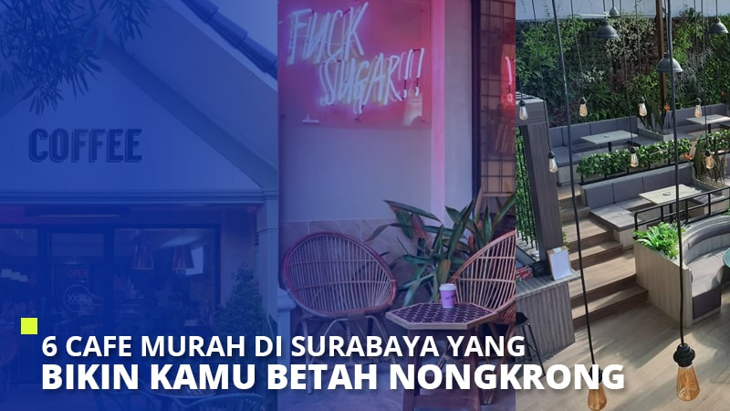 6 Cafe Murah di Surabaya yang Bikin Kamu Betah Nongkrong