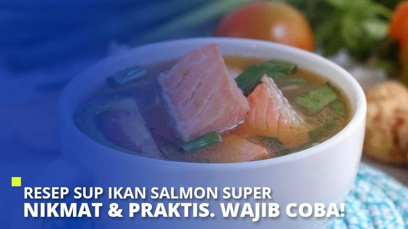 Resep Sup Ikan Salmon Super Nikmat & Praktis. Wajib Coba!