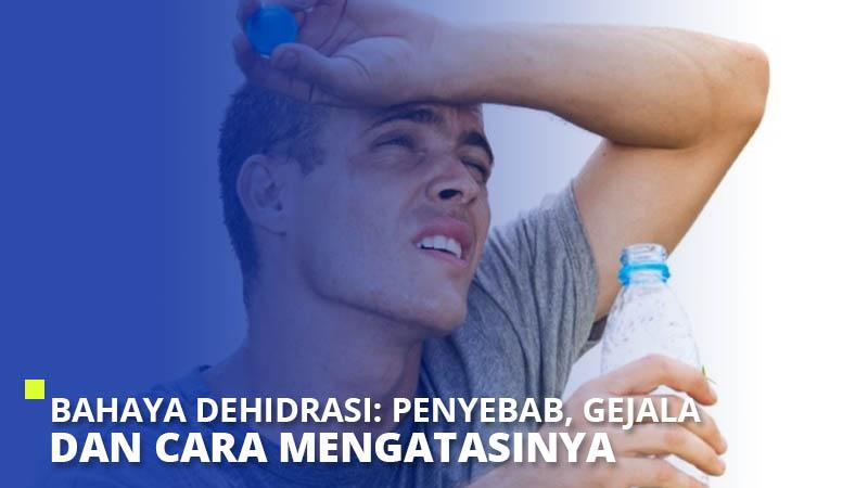Bahaya Dehidrasi: Penyebab, Gejala dan Cara Mengatasinya