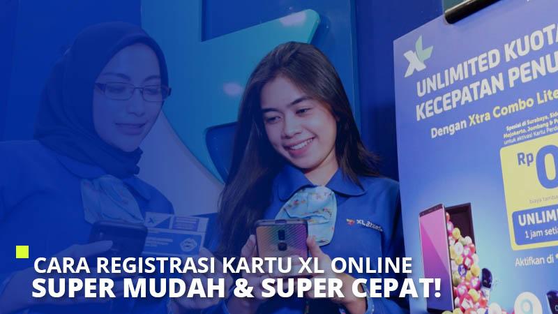 Cara Registrasi Kartu XL Online Super Mudah & Super Cepat!